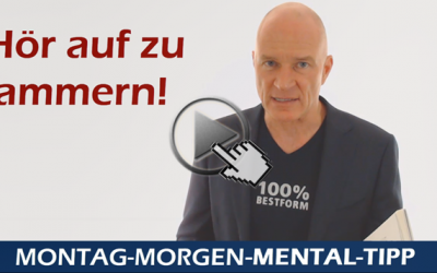 Mental Tipp Hör auf zu jammern!